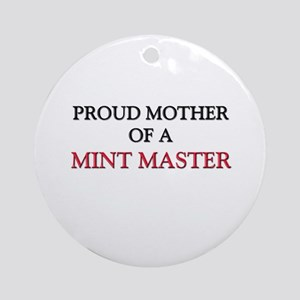 Proud Mother Of A MINT MASTER Ornament (Round)