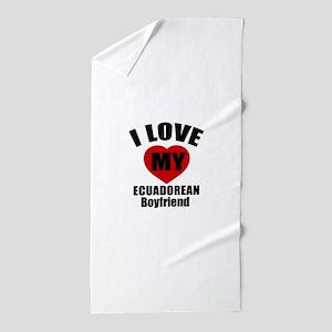 I Love My Ecuadorean Boyfriend Beach Towel