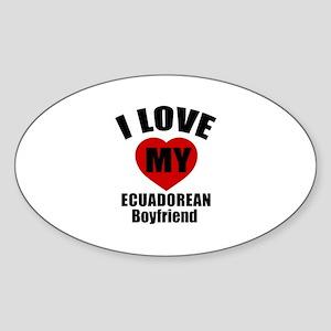 I Love My Ecuadorean Boyfriend Sticker (Oval)