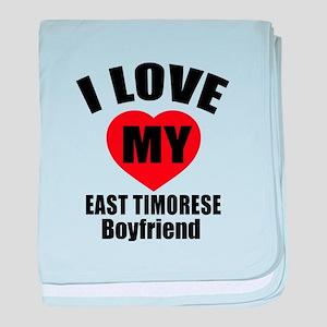 I Love My East Timorese Boyfriend baby blanket