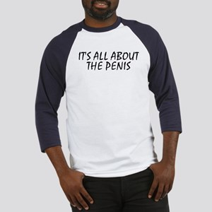 It's All About The Penis Baseball Jersey