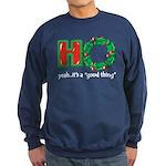 Christmas HO, A Good Thing Sweatshirt (dark)