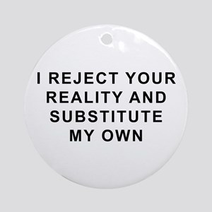 I Reject Your Reality Ornament (Round)