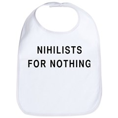 Nihilists For Nothing Bib