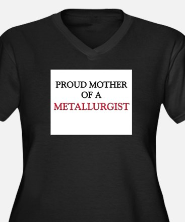 Proud Mother Of A METALLURGIST Women's Plus Size V