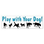 Play With Your Dog 3 Bumper Sticker
