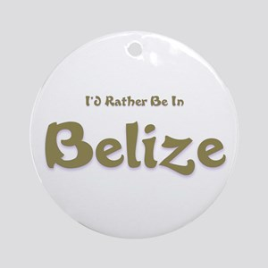 I'd Rather Be...Belize Ornament (Round)