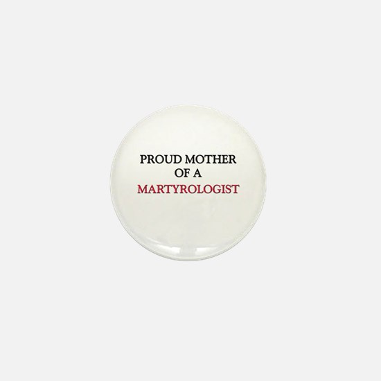 Proud Mother Of A MARTYROLOGIST Mini Button