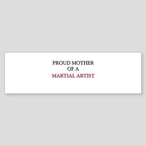 Proud Mother Of A MARTIAL ARTIST Bumper Sticker