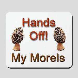 Hands Off My Morels! Mousepad