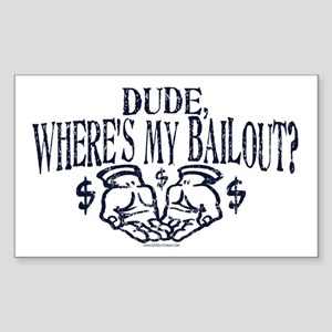 Dude, Where's My Bailout? Rectangle Sticker
