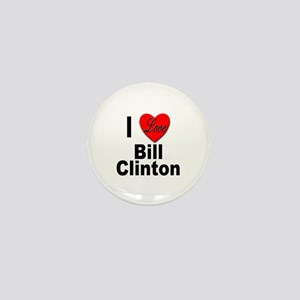 I Love Bill Clinton Mini Button