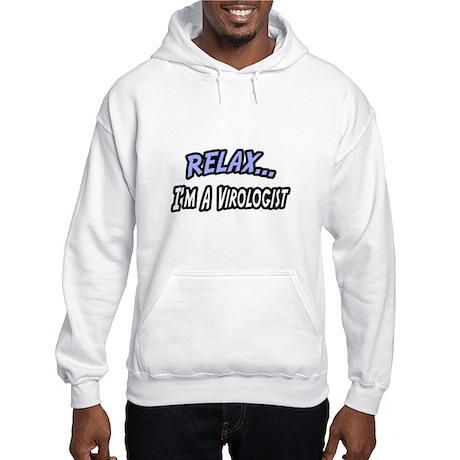 """Relax, I'm a Virologist"" Hooded Sweatshirt"