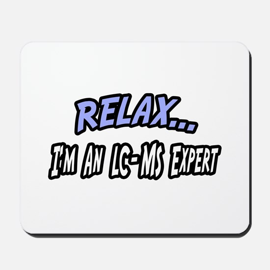 """""""Relax..LC-MS Expert"""" Mousepad"""