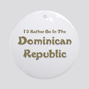 I'd Rather Be...Dominican Rep Ornament (Round)