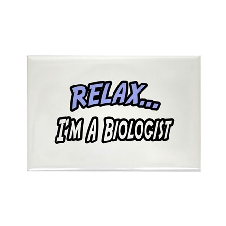 """""""Relax, I'm a Biologist"""" Rectangle Magnet (100 pac"""