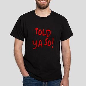 told ya so! Dark T-Shirt