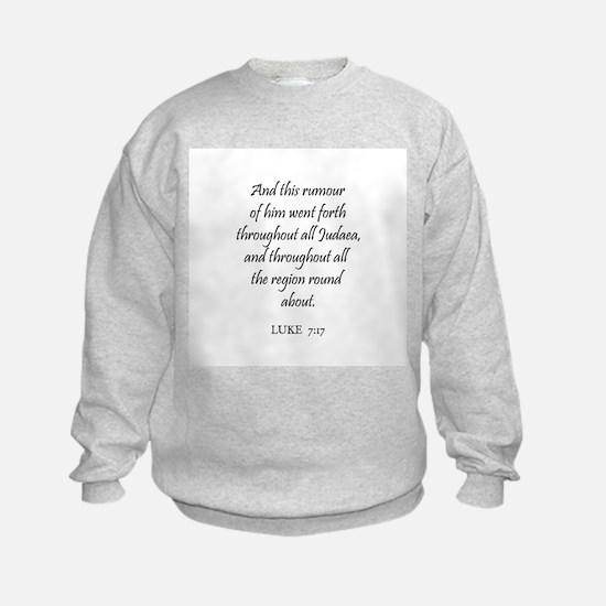 LUKE  7:17 Sweatshirt