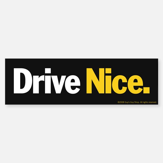 Drive Nice Bumper Bumper Bumper Sticker