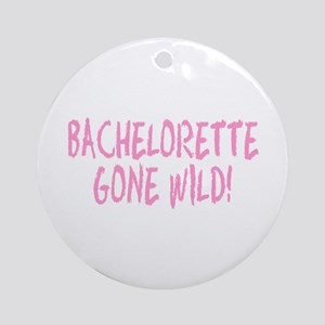 Bachelorette Gone Wild Ornament (Round)