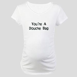 Douche Bag Maternity T-Shirt