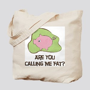 Are you Calling me Fat? Tote Bag