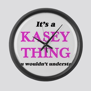 It's a Kasey thing, you would Large Wall Clock