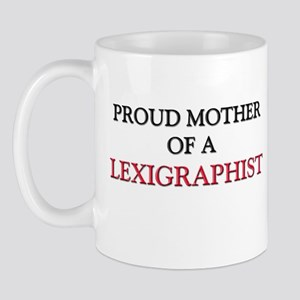Proud Mother Of A LEXIGRAPHIST Mug
