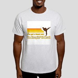 Black Belt in Keepin It Real Light T-Shirt