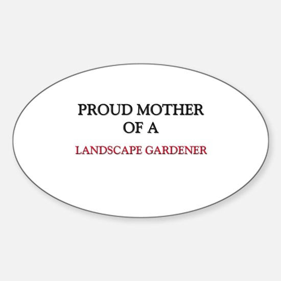 Proud Mother Of A LANDSCAPE GARDENER Decal