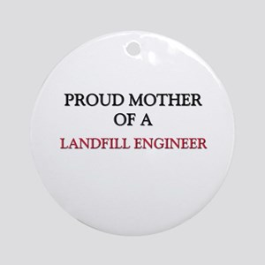 Proud Mother Of A LANDFILL ENGINEER Ornament (Roun