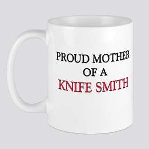 Proud Mother Of A KNIFE SMITH Mug