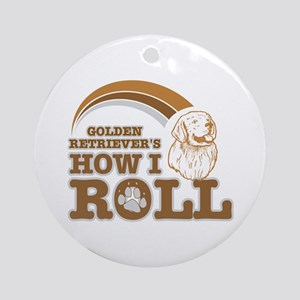 golden retriever's how I roll Ornament (Round)