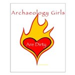 Archaeology Girls Are Dirty!  Small Poster