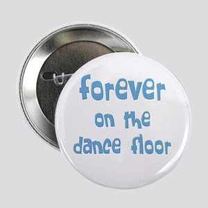 "Forever Dance 2.25"" Button"