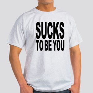 Sucks To Be You Light T-Shirt