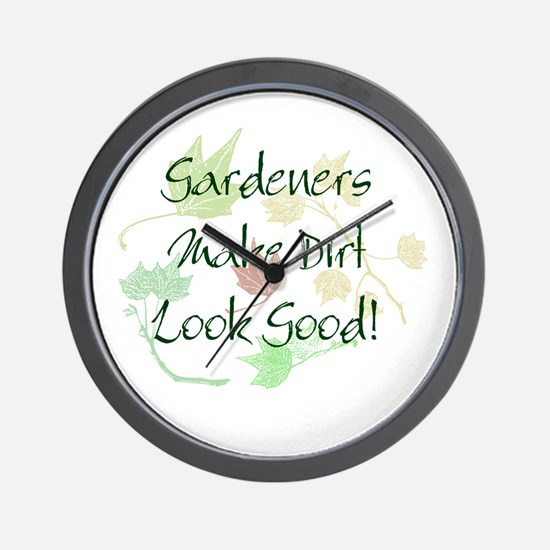 Gardeners Make Dirt Look Good Wall Clock