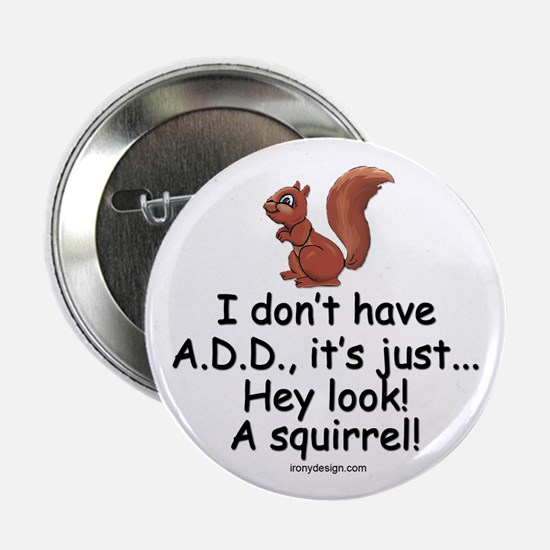 """I Don't Have A.D.D. Squirrel 2.25"""" Button"""