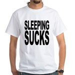 Sleeping Sucks White T-Shirt