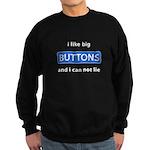 I like Big Buttons Sweatshirt (dark)