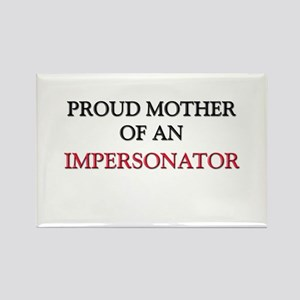 Proud Mother Of An IMPERSONATOR Rectangle Magnet
