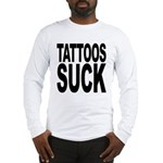 Tattoos Suck Long Sleeve T-Shirt