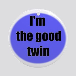I'M THE GOOD TWIN Ornament (Round)