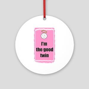 I'm the good twin Ornament (Round)