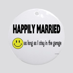 Happily Married (as long as I Ornament (Round)