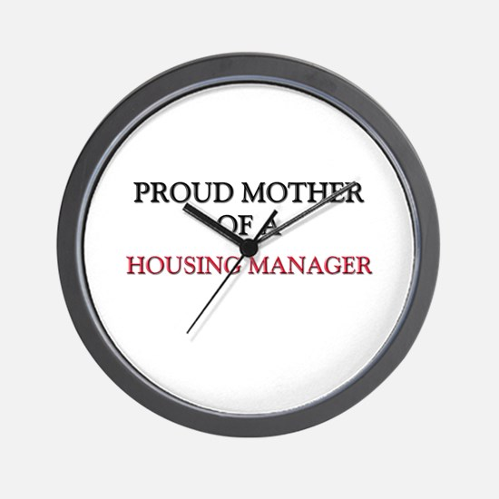 Proud Mother Of A HOUSING MANAGER Wall Clock