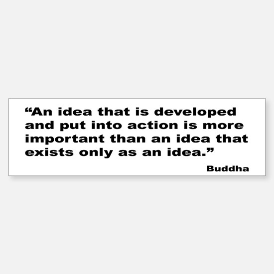 Buddha Idea Into Action Quote Bumper Bumper Bumper Sticker