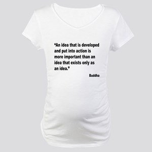 Buddha Idea Into Action Quote Maternity T-Shirt