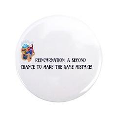 """Reincarnation 3.5"""" Button (100 pack)"""