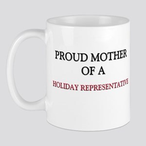 Proud Mother Of A HOLIDAY REPRESENTATIVE Mug
